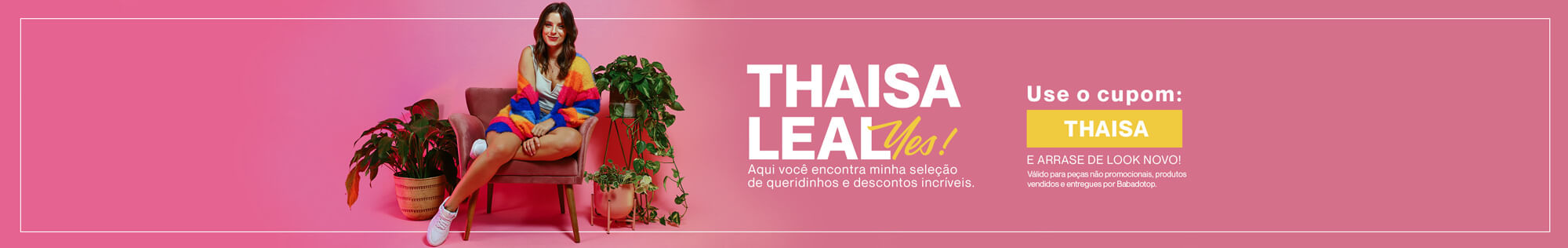 Use o cupom Thaisa Leal